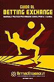 Scarica Libro Guida Betting Exchange Manuale Pratico Per Vincere Con Il Punta E Banca (PDF,EPUB,MOBI) Online Italiano Gratis
