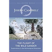The Flight of the Wild Gander: Explorations in the Mythological Dimension. Selected Essays 1944-1968 (The Collected Works of Joseph Campbell)