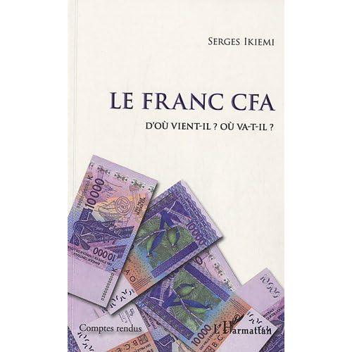 Le Franc CFA D'où vient-il ? Où va-t-il ? (Comptes Rendus)