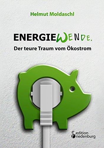 Energiewende. Der teure Traum vom Ökostrom (Das Buch zur CO2-Lüge): Familie Volta enttarnt Photovoltaik, Windkraft und Co. Mit exakten Rechenbeispielen.
