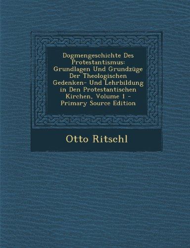 Dogmengeschichte Des Protestantismus: Grundlagen Und Grundzuge Der Theologischen Gedenken- Und Lehrbildung in Den Protestantischen Kirchen, Volume 1 - Primary Source Edition