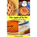 The Apple of My Pie: 50 Delicious Pie Recipes (English Edition)