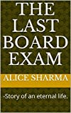 The Last Board Exam: -Story of an eternal life.