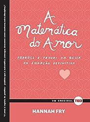A matemática do amor: Padrões e provas na busca da equação definitiva (Ted Books) (Portuguese Edition)