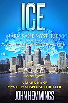 ICE - MARK KANE MYSTERIES - BOOK TWO: A Private Investigator Crime Series of Murder, Mystery, Suspense & Thriller Stories with more Twists and Turns than a Roller Coaster by [Hemmings, John]