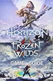 Horizon Zero Dawn Game Guide: Complete Edition Including The Frozen...