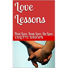 Love Lessons: Find Love. Keep Love. Be Love