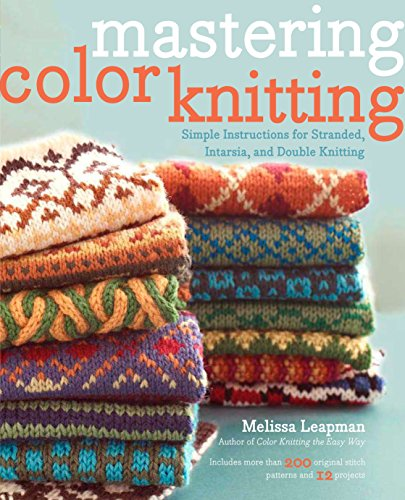 Mastering Color Knitting: Simple Instructions for Stranded, Intarsia, and Double Knitting -