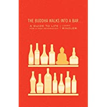 The Buddha Walks into a Bar . . .: A Guide to Life for a New Generation