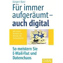 Für immer aufgeräumt - auch digital: So meistern Sie E-Mail-Flut und Datenchaos (Whitebooks)