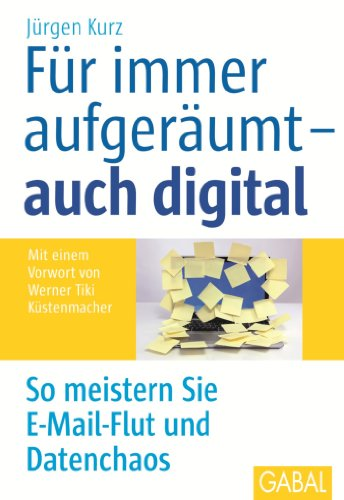 Für immer aufgeräumt - auch digital: So meistern Sie E-Mail-Flut und Datenchaos (Whitebooks) (Kurze Team)