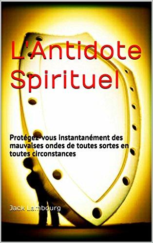 Télécharger Le Pdf Gratuit Lantidote Spirituel Protégez Vous