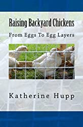 Raising Backyard Chickens From Eggs To Egg Layers by Katherine Hupp (2014-05-02)