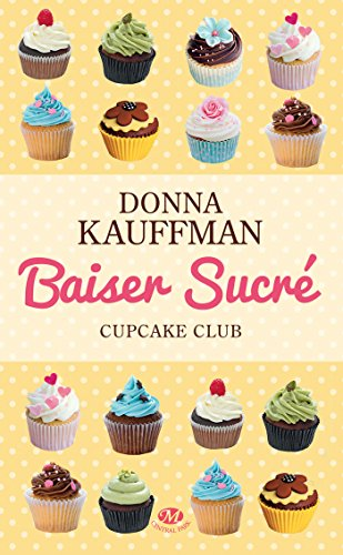 Baiser sucré: Cupcake Club, T1 par [Kauffman, Donna]