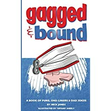 Gagged and Bound: A book of puns, one-liners and dad jokes (English Edition)