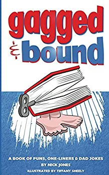 Gagged and Bound: A book of puns, one-liners and dad jokes by [Jones, Nick]