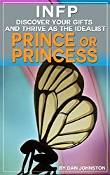 INFP Personality - Discover Your Gifts And Thrive as The Prince Or Princess: The Ultimate Guide To The INFP Personality Type Including INFP Careers, INFP ... and Relationships) (English Edition)