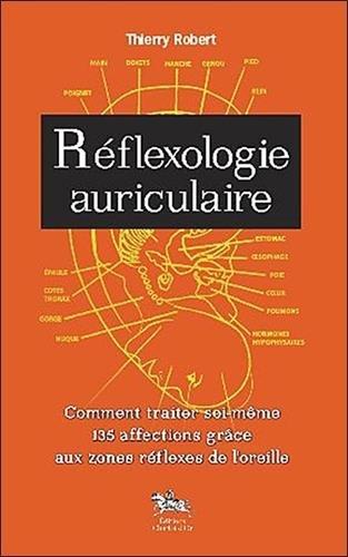 Réflexologie auriculaire : Comment traiter soi-même 135 affections grâce aux zones réflexes de l'oreille par Thierry Robert