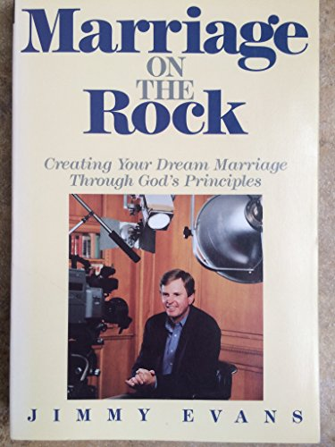 Marriage on the Rock: Creating Your Dream Marriage Through God's Principles
