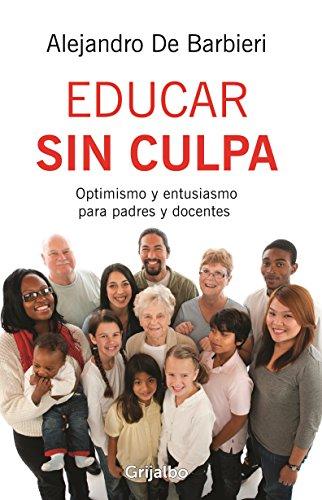Educar sin culpa: Optimismo y entusiasmo para padres y docentes por Alejandro De Barbieri