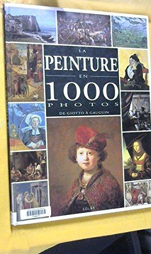 La Peinture en 1000 photos : De Giotto à Gauguin