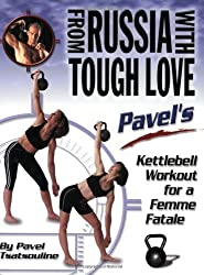 From Russia with Tough Love: Pavel's Kettlebell Workout for a Femme Fatale by Pavel Tsatsouline (2002-08-15)