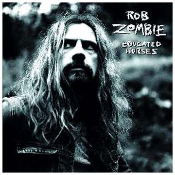 Educated Horses by Rob Zombie (2006-05-10)