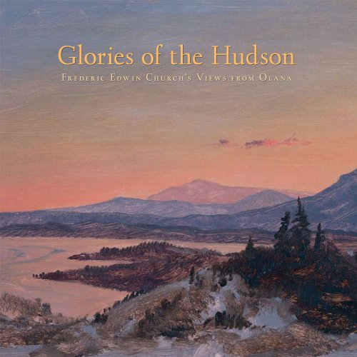 Glories of the Hudson: Frederic Edwin Church's Views from Olana (The Olana Collection)