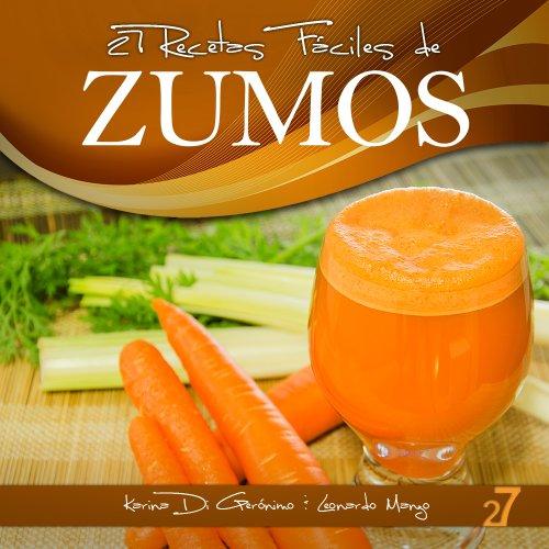 27 Recetas Fáciles de Zumos (Recetas Fáciles: Zumos y Batidos nº 1) por Karina Di Geronimo