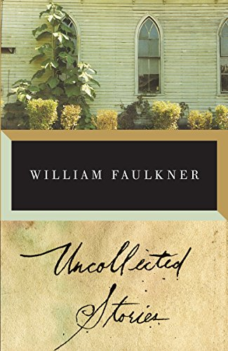 The Uncollected Stories of William Faulkner (Vintage International)