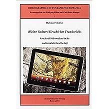 Kleine Kultur-/Geschichte Frankreichs: Von der Höhlenmalerei in die multimediale Gesellschaft (Bibliographica Romanica)