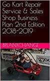 Go Kart Repair Service & Sales Shop Business Plan 2nd Edition 2018-2019 (English Edition)