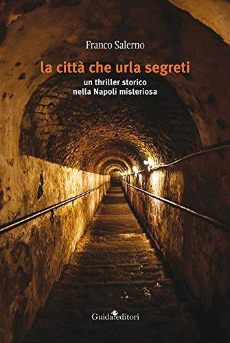 La citt che urla segreti. un thriller storico nella Napoli misteriosa