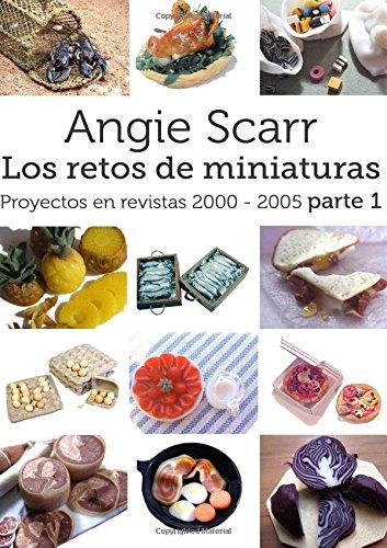 Portada del libro Angie Scarr Los Retos De Miniaturas: Proyectos En Revistas 2000-2005 Parte 1: Volume 1