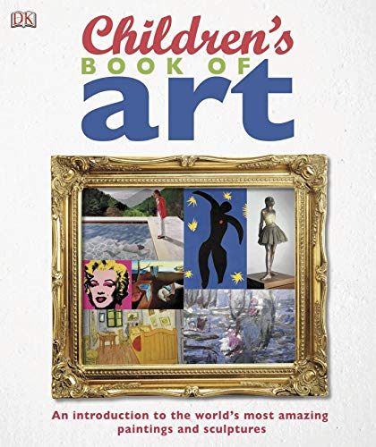 Children's Book of Art: An Introduction to the World's Most Amazing Paintings and Sculptures (Dk) (English Edition)