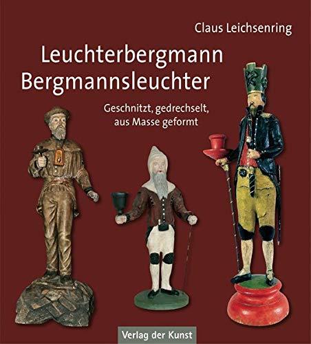 Leuchterbergmann – Bergmannsleuchter: Geschnitzt, gedrechselt, aus Masse geformt
