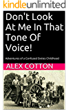 Don't Look At  Me In That Tone Of Voice!: Adventures of a Confused Sixties Childhood