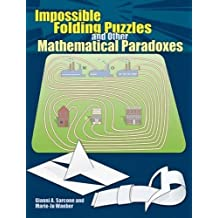 Impossible Folding Puzzles and Other Mathematical Paradoxes (Dover Books on Recreational Math) by Gianni A. Sarcone (2014-02-20)