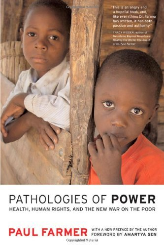 Pathologies of Power: With a New Preface by the Author: Health, Human Rights and the New War on the Poor (California Series in Public Anthropology) by Farmer, Paul (November 16, 2004) Paperback