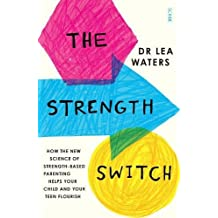 The Strength Switch: how the new science of strength-based parenting can help you and your child flourish