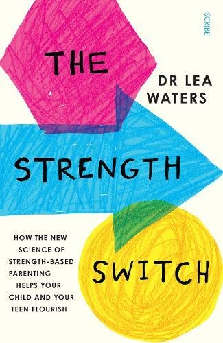 The Strength Switch: how the new science of strength-based parenting helps your child and your teen flourish por Lea Waters