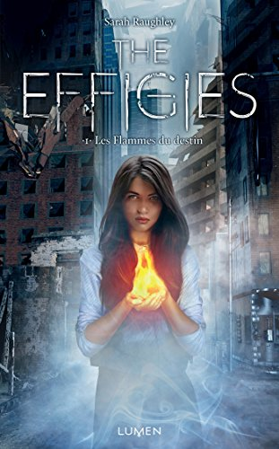 The Effigies tome 1 - Les Flammes du destin par [Raughley, Sarah]