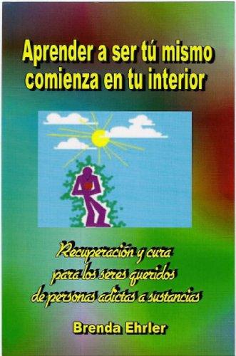 Aprender a ser tú mismo; comienza en tu interior: Recuperación y cura para los seres queridos de personas adictas a sustancias (Spanish Edition)