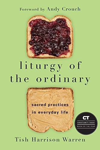 Liturgy of the Ordinary: Sacred Practices in Everyday Life por Tish Harrison Warren
