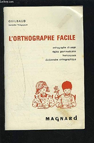 L'ORTHOGRAPHE FACILE - ORTHOGRAPHE D'USAGE / REGLES GRAMMATICALES / HOMONYMES / DICTIONNAIRE ORTHOGRAPHIQUE.