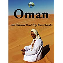 Oman: The Ultimate Road Trip Travel Guide (NOMAD Book 1) (English Edition)