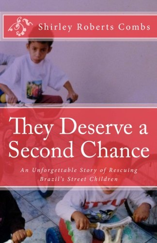 They Deserve a Second Chance: An Unforgettable Story of Rescuing Brazil's Street Children por Shirley Roberts Combs