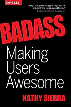 Badass: Making Users Awesome by [Sierra, Kathy]