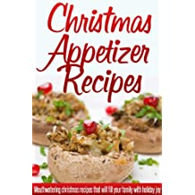 Christmas Appetizer Recipes: Holiday Appetizer Recipes For A Wonderful, Stress-Free Christmas. (Simple Christmas Series) (English Edition)