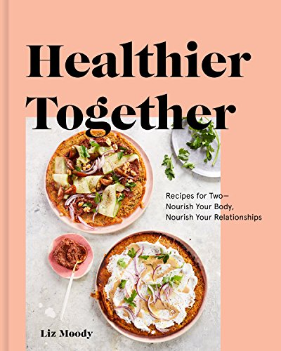 Healthier Together: Recipes for Two--Nourish Your Body, Nourish Your Relationships (English Edition)